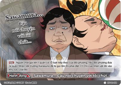 Sawamura… Cậu nói chuyện với tôi chút…